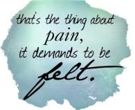 thats-the-thing-about-pain-it-demands-to-be-felt